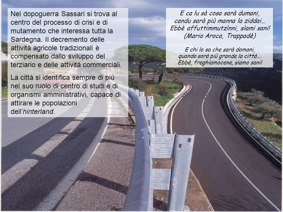 Nel dopoguerra Sassari si trova al centro del processo di crisi e di mutamento che interessa tutta la Sardegna. Il decremento delle attività agricole tradizionali è compensato dallo sviluppo del terziario e delle attività commerciali.