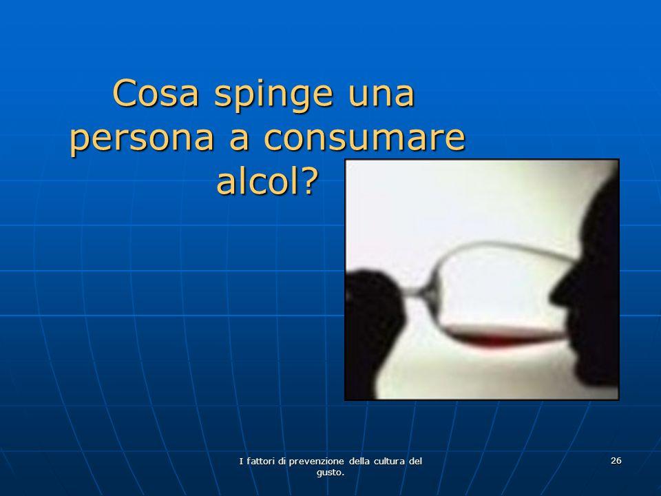 Cosa spinge una persona a consumare alcol