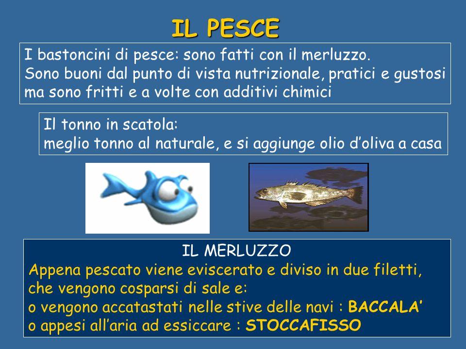 IL PESCE I bastoncini di pesce: sono fatti con il merluzzo.