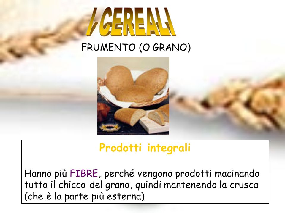 I CEREALI Prodotti integrali FRUMENTO (O GRANO)
