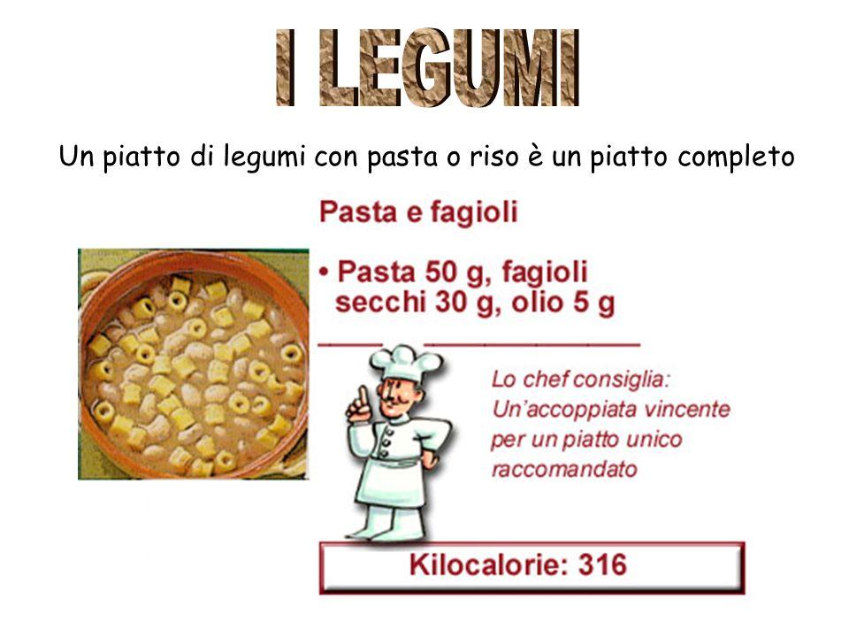 I LEGUMI Un piatto di legumi con pasta o riso è un piatto completo