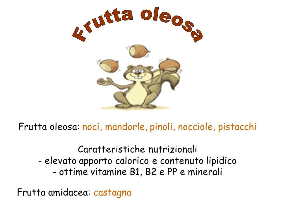 Frutta oleosa Frutta oleosa: noci, mandorle, pinoli, nocciole, pistacchi. Caratteristiche nutrizionali.