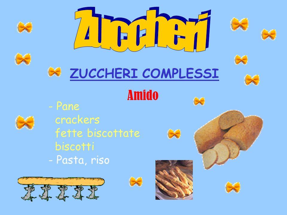 Zuccheri ZUCCHERI COMPLESSI Amido - Pane crackers fette biscottate