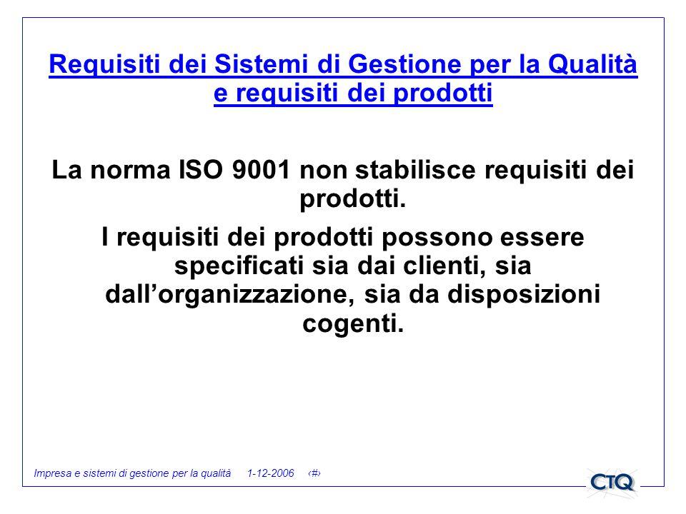 La norma ISO 9001 non stabilisce requisiti dei prodotti.