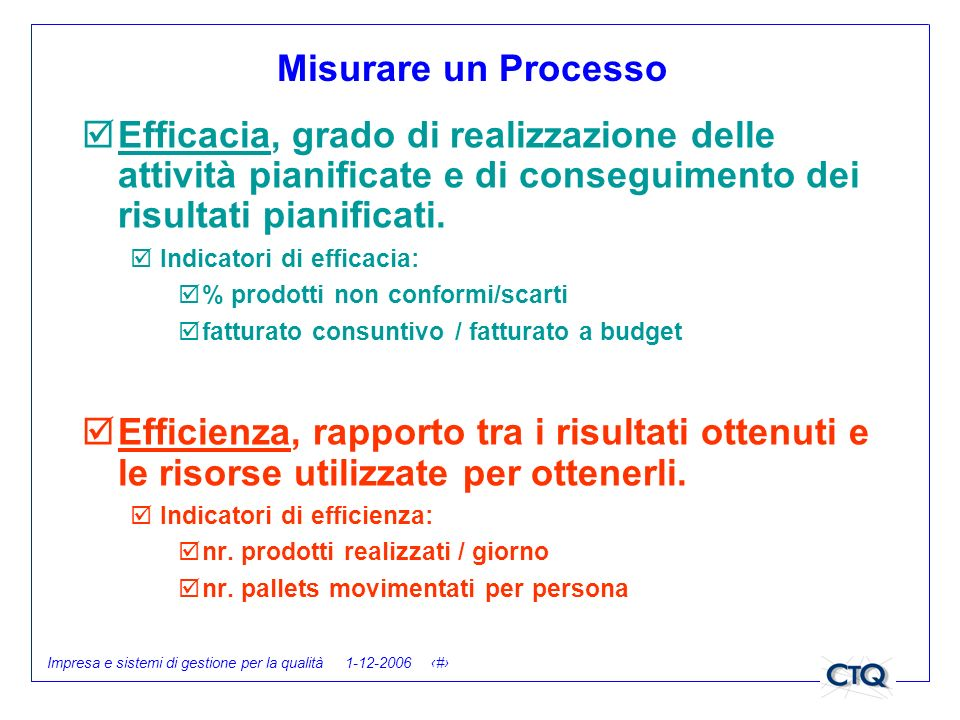 Misurare un Processo Efficacia, grado di realizzazione delle attività pianificate e di conseguimento dei risultati pianificati.