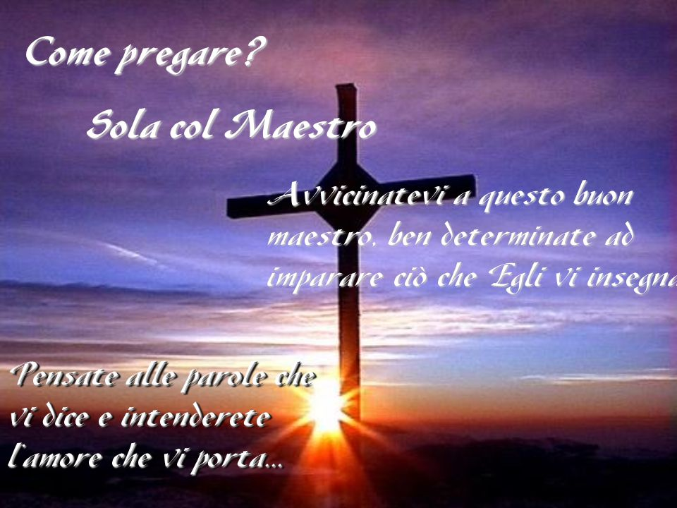 Come pregare Sola col Maestro