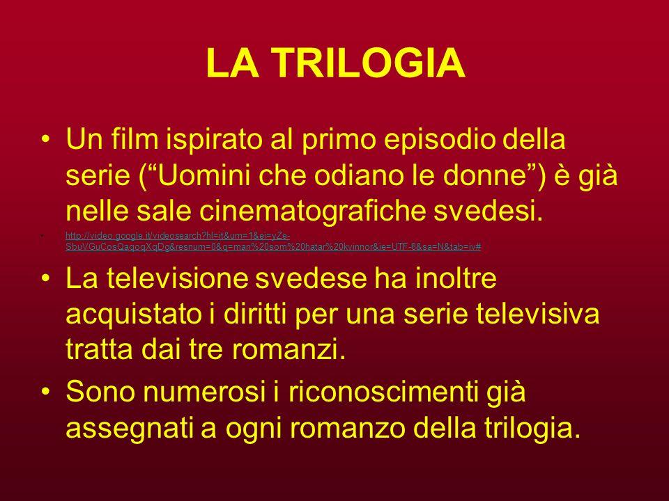 LA TRILOGIA Un film ispirato al primo episodio della serie ( Uomini che odiano le donne ) è già nelle sale cinematografiche svedesi.