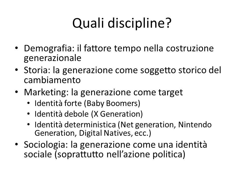 Quali discipline Demografia: il fattore tempo nella costruzione generazionale. Storia: la generazione come soggetto storico del cambiamento.