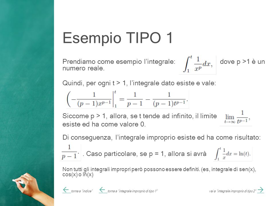 Esempio TIPO 1 Prendiamo come esempio l'integrale: dove p >1 è un numero reale. Quindi, per ogni t > 1, l'integrale dato esiste e vale: