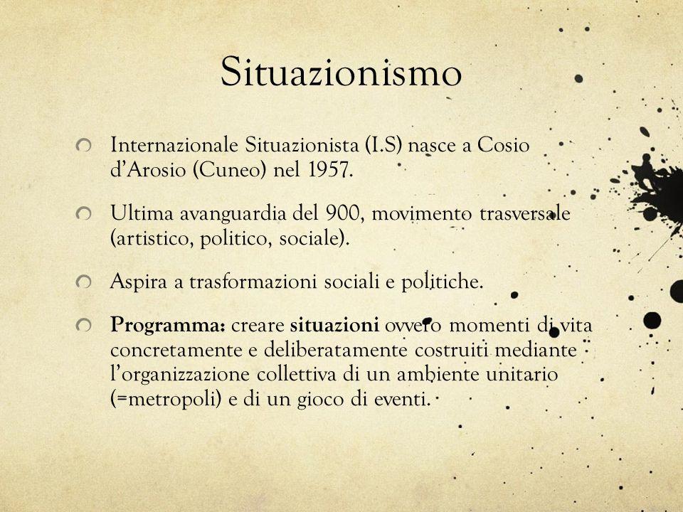 SituazionismoInternazionale Situazionista (I.S) nasce a Cosio d'Arosio (Cuneo) nel 1957.