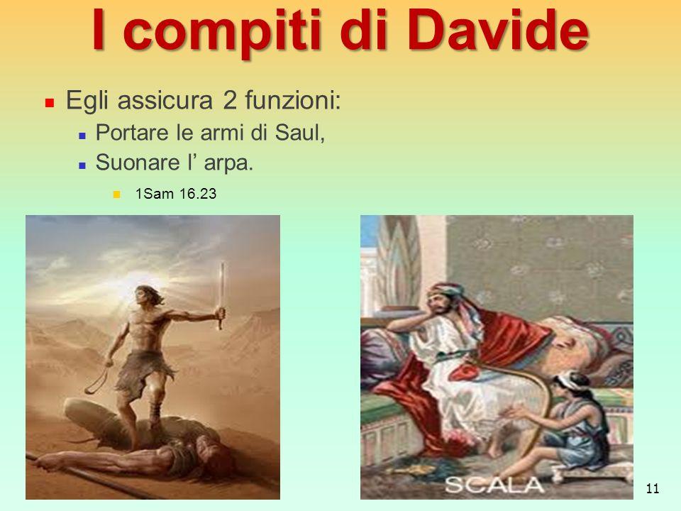 I compiti di Davide Egli assicura 2 funzioni: Portare le armi di Saul,