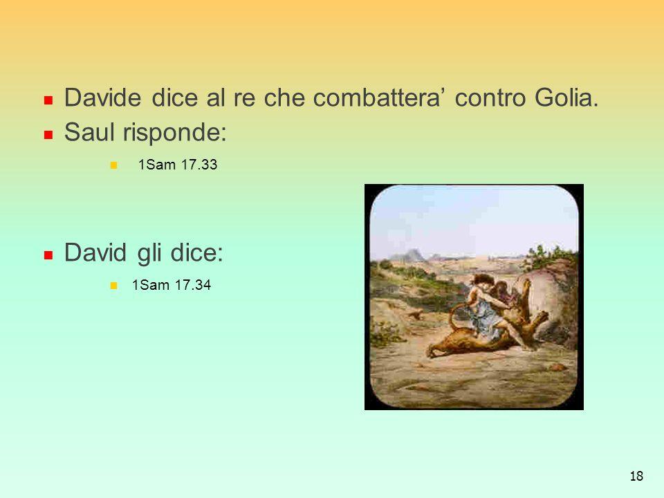 Davide dice al re che combattera' contro Golia. Saul risponde: