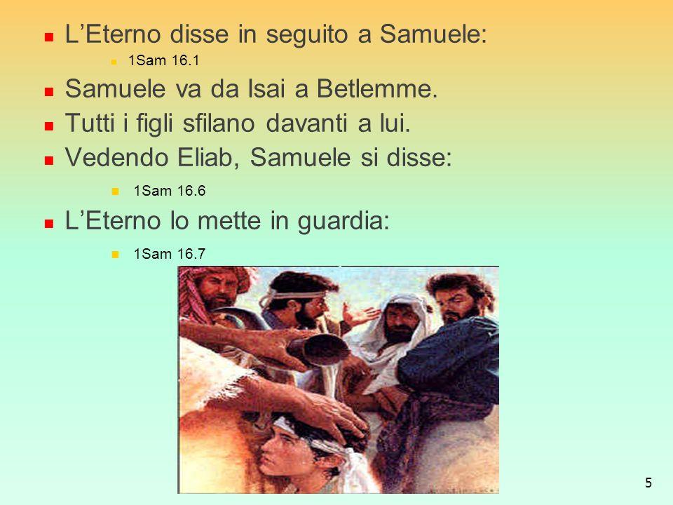 L'Eterno disse in seguito a Samuele: Samuele va da Isai a Betlemme.