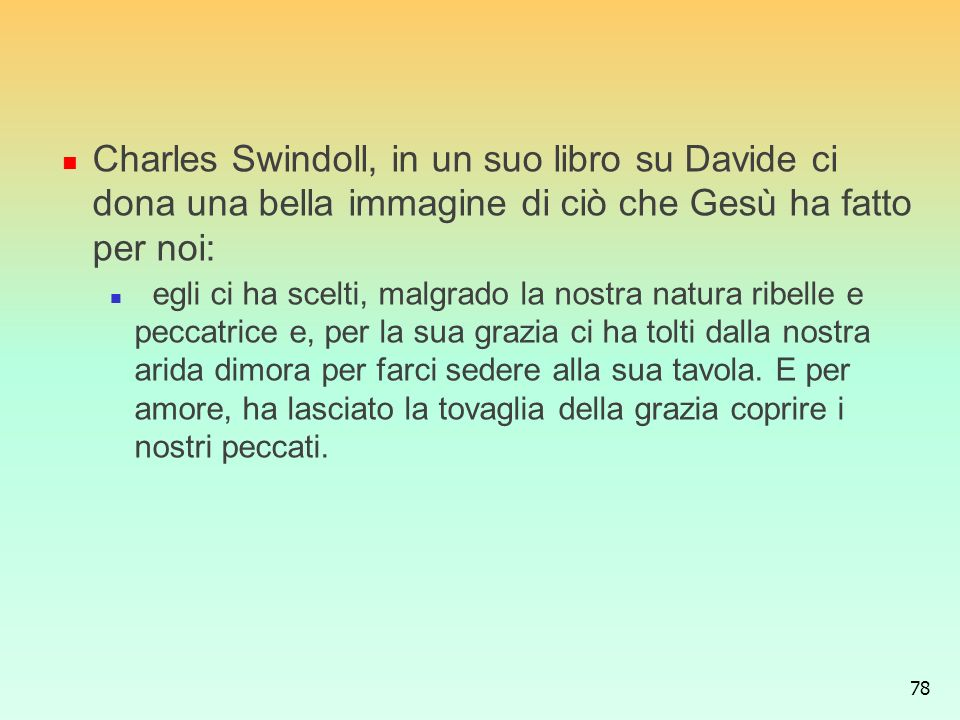 Charles Swindoll, in un suo libro su Davide ci dona una bella immagine di ciò che Gesù ha fatto per noi: