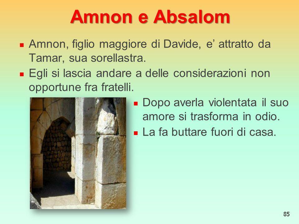Amnon e Absalom Amnon, figlio maggiore di Davide, e' attratto da Tamar, sua sorellastra.