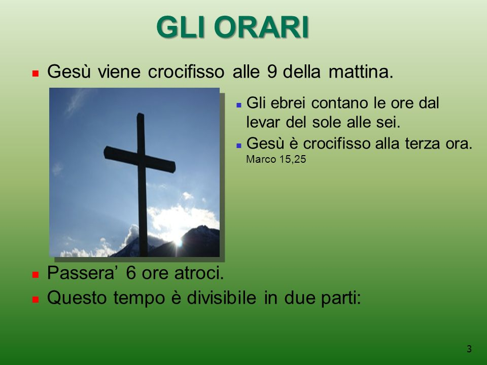 GLI ORARI Gesù viene crocifisso alle 9 della mattina.