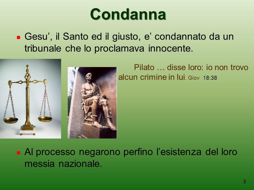 Condanna Gesu', il Santo ed il giusto, e' condannato da un tribunale che lo proclamava innocente.