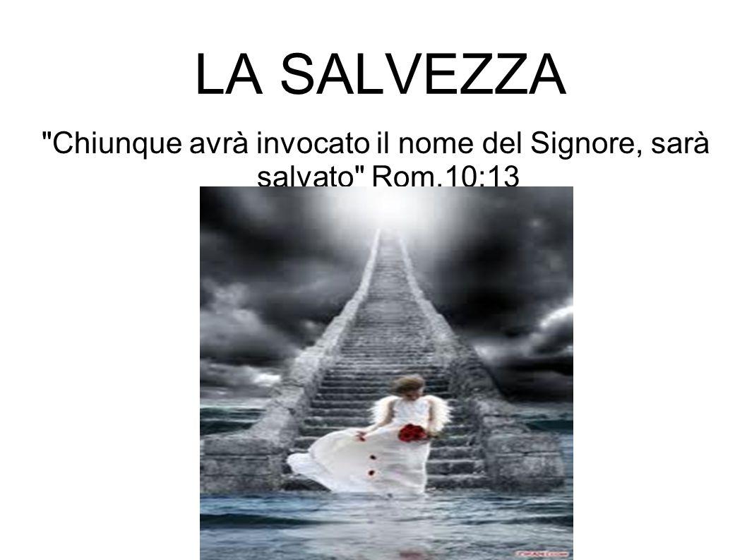 Chiunque avrà invocato il nome del Signore, sarà salvato Rom.10:13