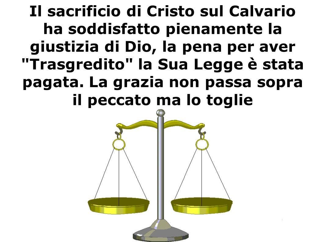 Il sacrificio di Cristo sul Calvario ha soddisfatto pienamente la giustizia di Dio, la pena per aver Trasgredito la Sua Legge è stata pagata.