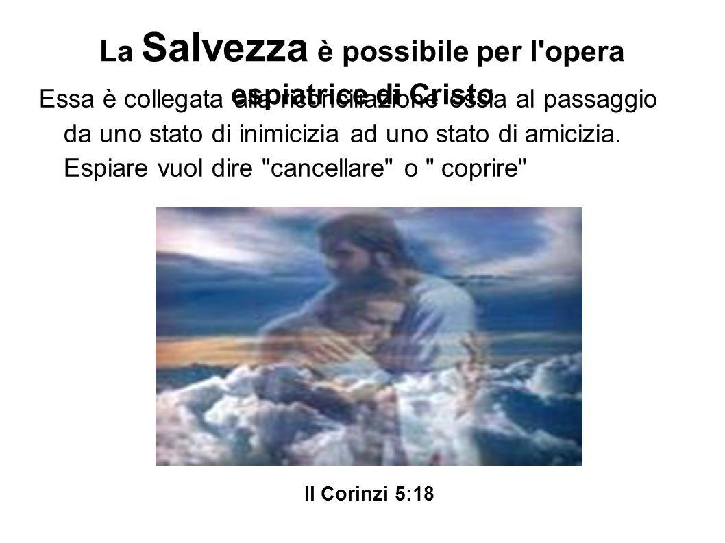 La Salvezza è possibile per l opera espiatrice di Cristo