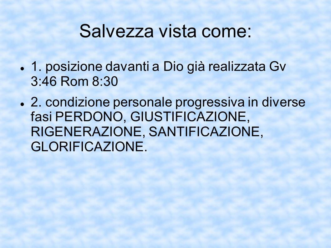 Salvezza vista come: 1. posizione davanti a Dio già realizzata Gv 3:46 Rom 8:30.