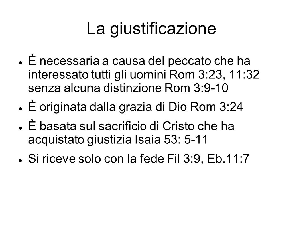 La giustificazione È necessaria a causa del peccato che ha interessato tutti gli uomini Rom 3:23, 11:32 senza alcuna distinzione Rom 3:9-10.