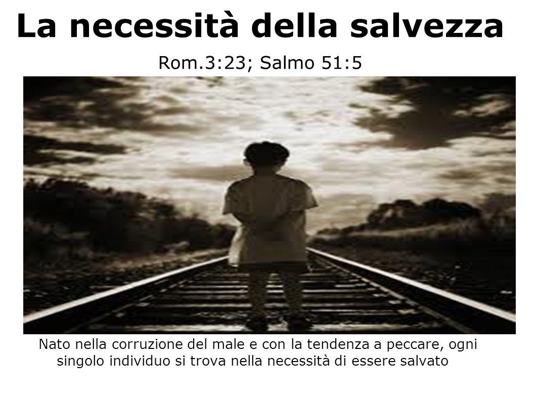 La necessità della salvezza Rom.3:23; Salmo 51:5