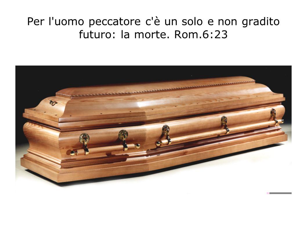 Per l uomo peccatore c è un solo e non gradito futuro: la morte. Rom