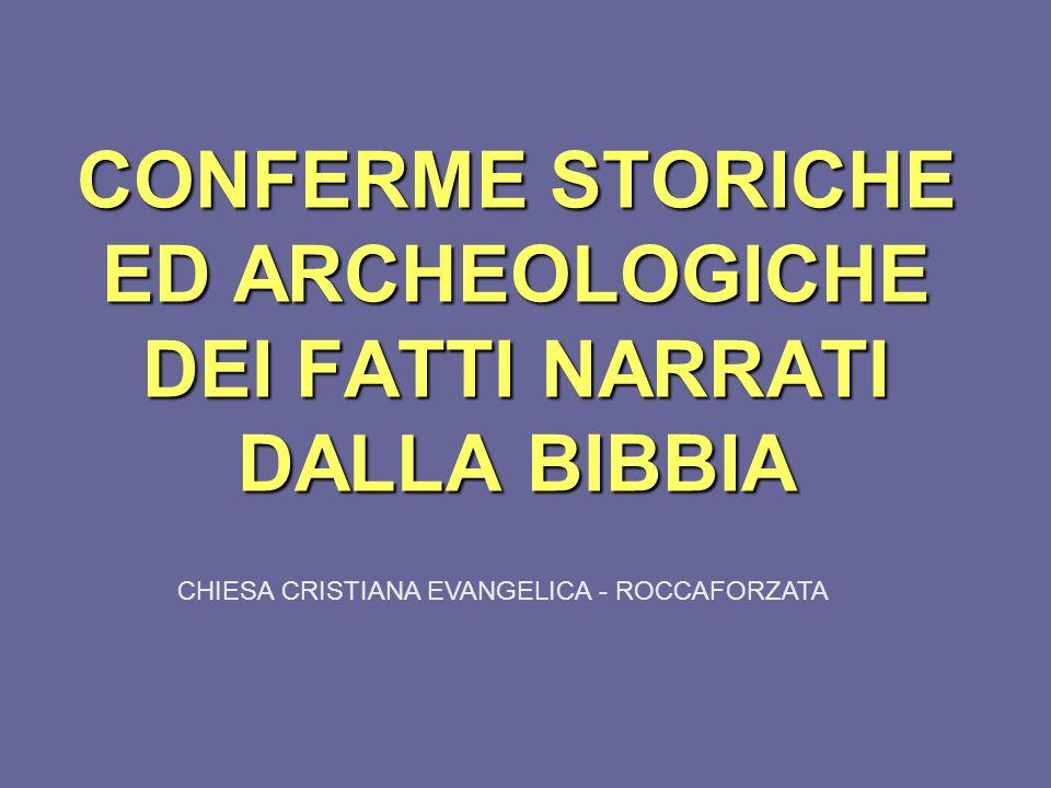 CONFERME STORICHE ED ARCHEOLOGICHE DEI FATTI NARRATI DALLA BIBBIA