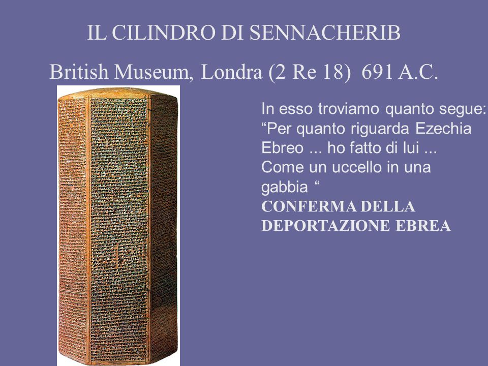 IL CILINDRO DI SENNACHERIB British Museum, Londra (2 Re 18) 691 A.C.