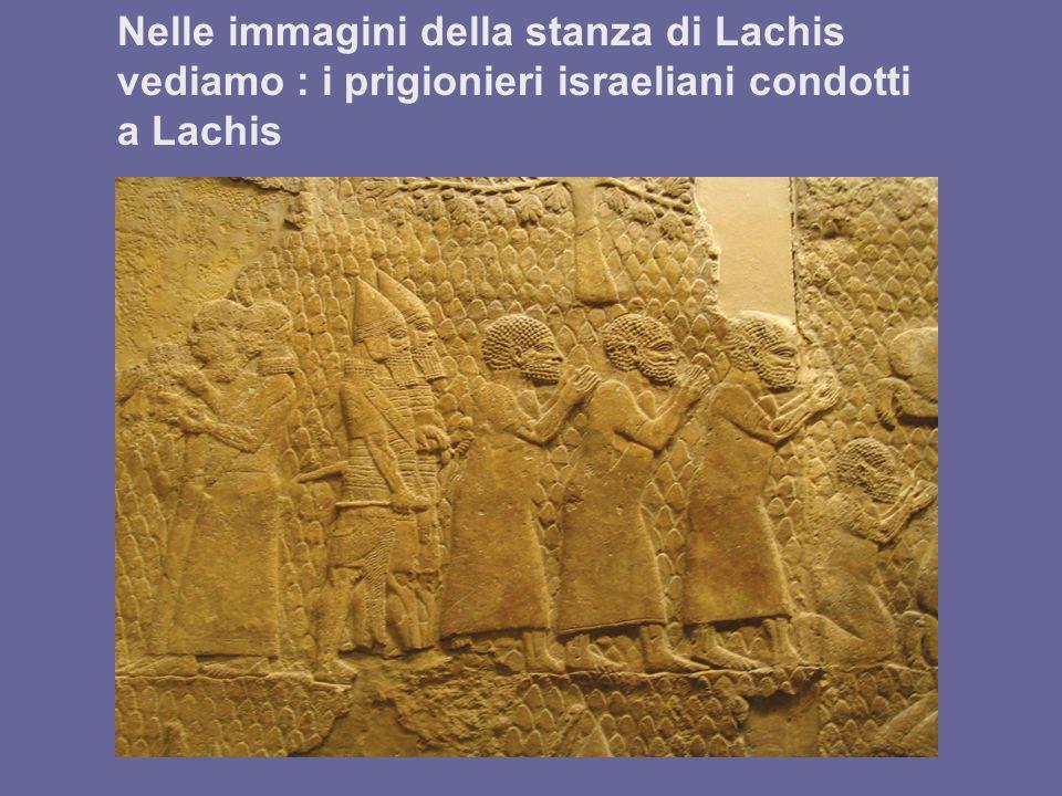 Nelle immagini della stanza di Lachis vediamo : i prigionieri israeliani condotti a Lachis