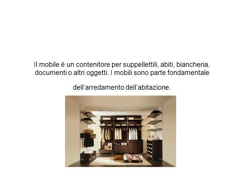 Il mobile è un contenitore per suppellettili, abiti, biancheria, documenti o altri oggetti.