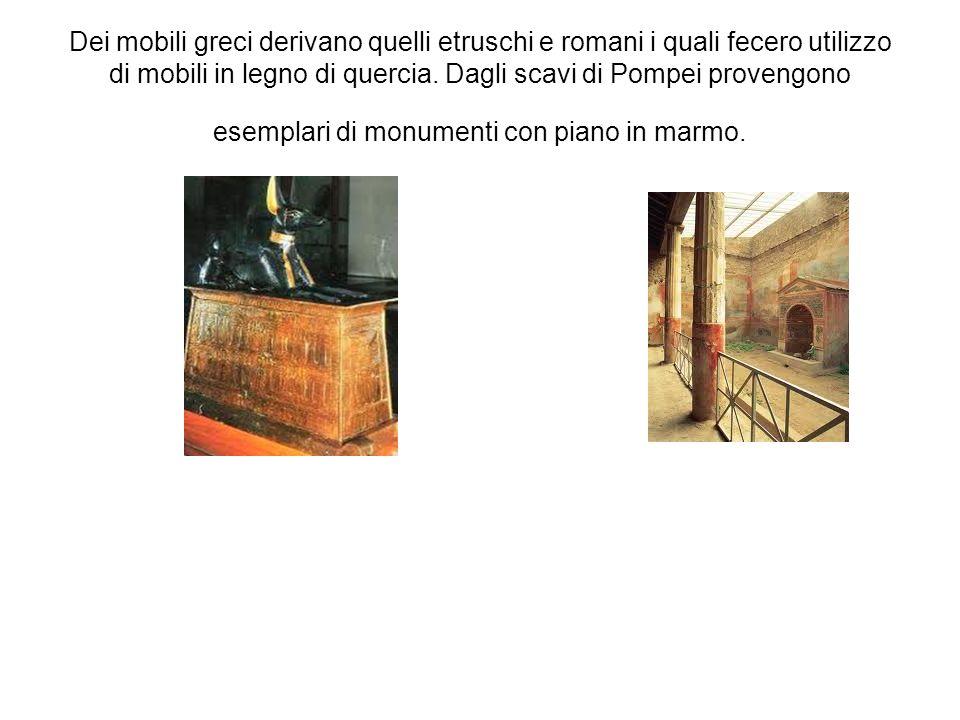 Dei mobili greci derivano quelli etruschi e romani i quali fecero utilizzo di mobili in legno di quercia.
