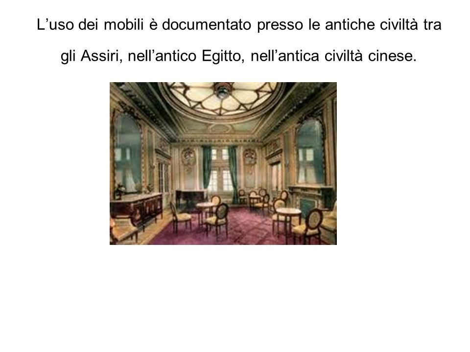 L'uso dei mobili è documentato presso le antiche civiltà tra gli Assiri, nell'antico Egitto, nell'antica civiltà cinese.