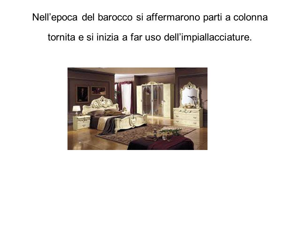 Nell'epoca del barocco si affermarono parti a colonna tornita e si inizia a far uso dell'impiallacciature.