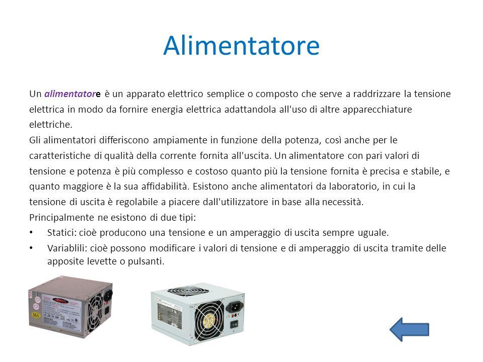 Alimentatore Un alimentatore è un apparato elettrico semplice o composto che serve a raddrizzare la tensione.