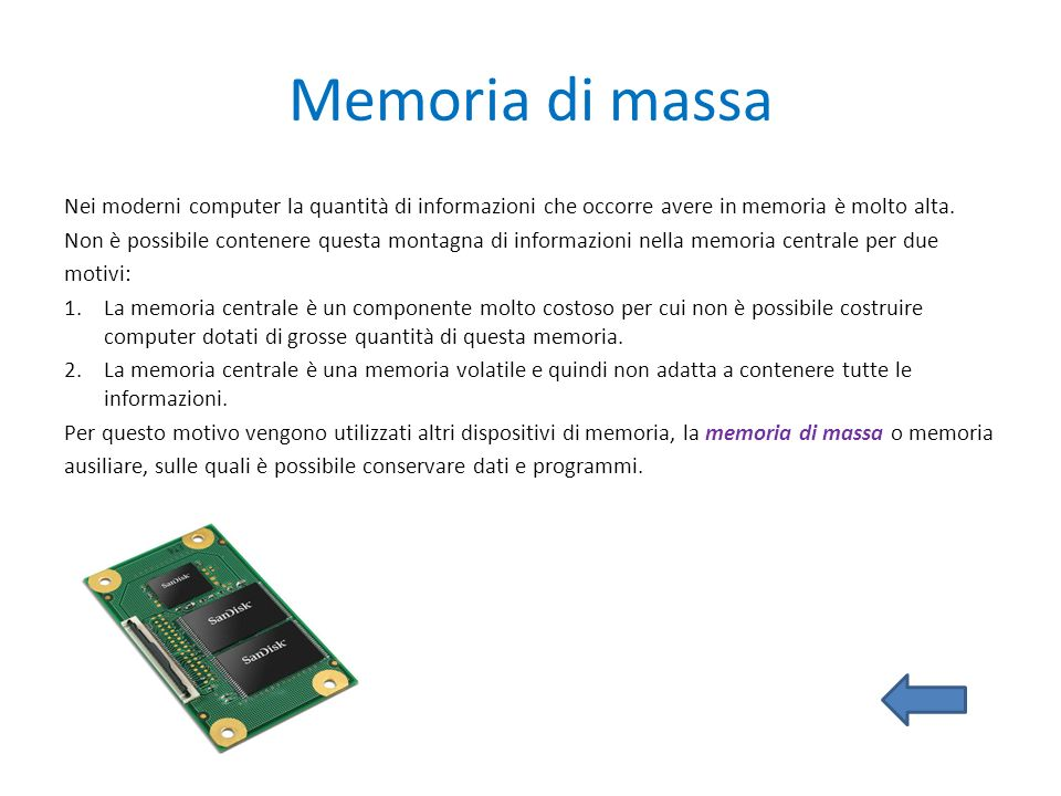 Memoria di massa Nei moderni computer la quantità di informazioni che occorre avere in memoria è molto alta.