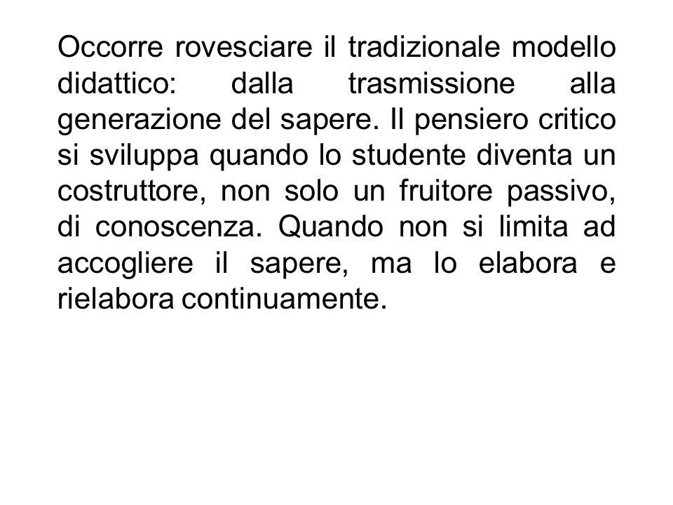 Occorre rovesciare il tradizionale modello didattico: dalla trasmissione alla generazione del sapere.