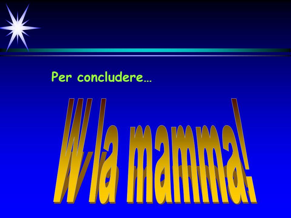 Per concludere… W la mamma!