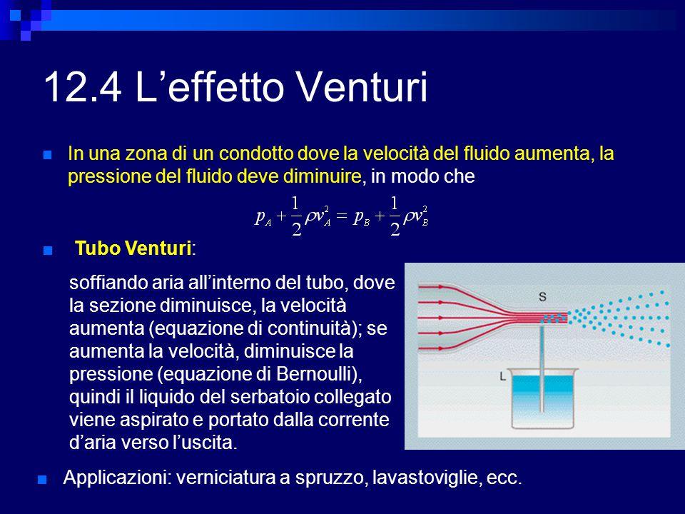 12.4 L'effetto Venturi In una zona di un condotto dove la velocità del fluido aumenta, la pressione del fluido deve diminuire, in modo che.