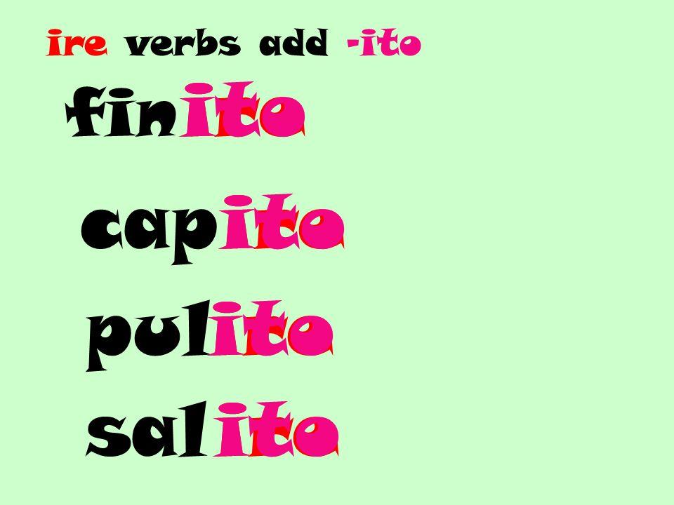 ire verbs add -ito fin ito ire cap ito ire pul ire ito sal ire ito