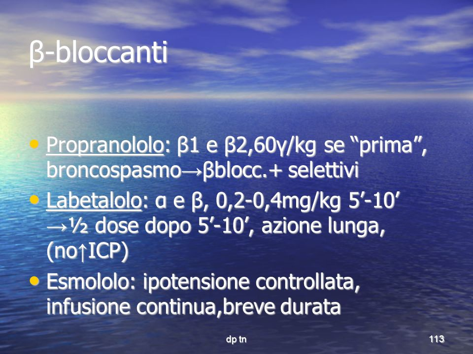 β-bloccanti Propranololo: β1 e β2,60γ/kg se prima , broncospasmo→βblocc.+ selettivi.