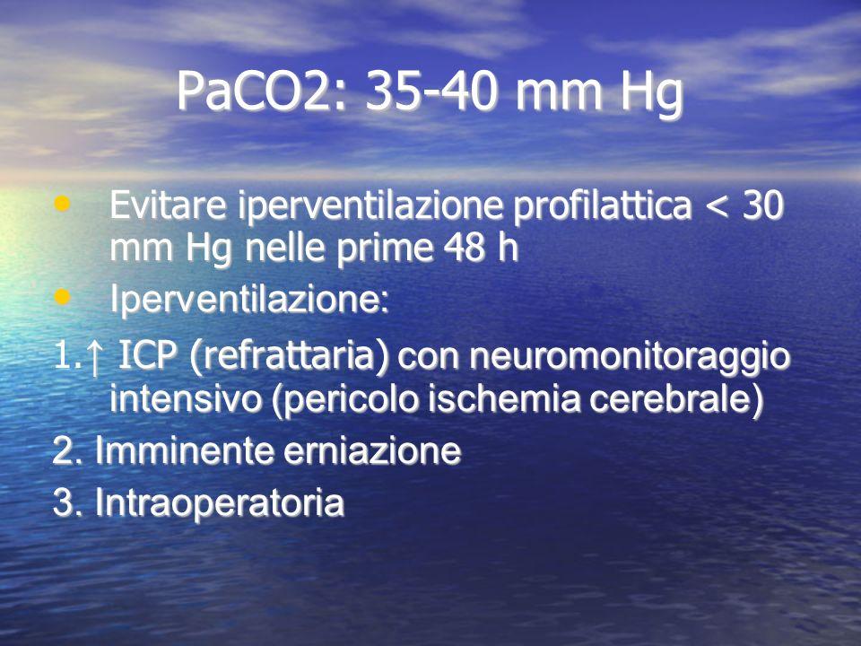PaCO2: 35-40 mm Hg Evitare iperventilazione profilattica < 30 mm Hg nelle prime 48 h. Iperventilazione: