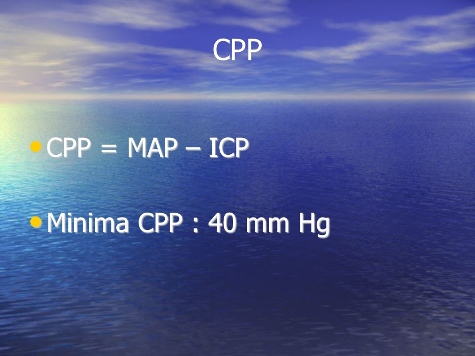CPP CPP = MAP – ICP Minima CPP : 40 mm Hg