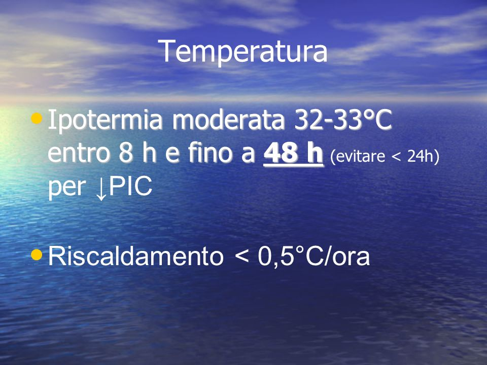 Temperatura Ipotermia moderata 32-33°C entro 8 h e fino a 48 h (evitare < 24h) per ↓PIC.