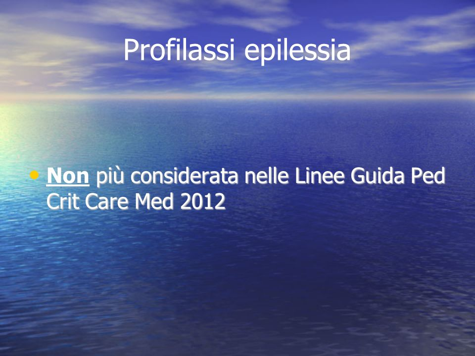 Profilassi epilessia Non più considerata nelle Linee Guida Ped Crit Care Med 2012