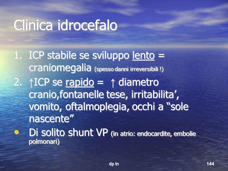 Clinica idrocefalo 1. ICP stabile se sviluppo lento = craniomegalia (spesso danni irreversibili !)