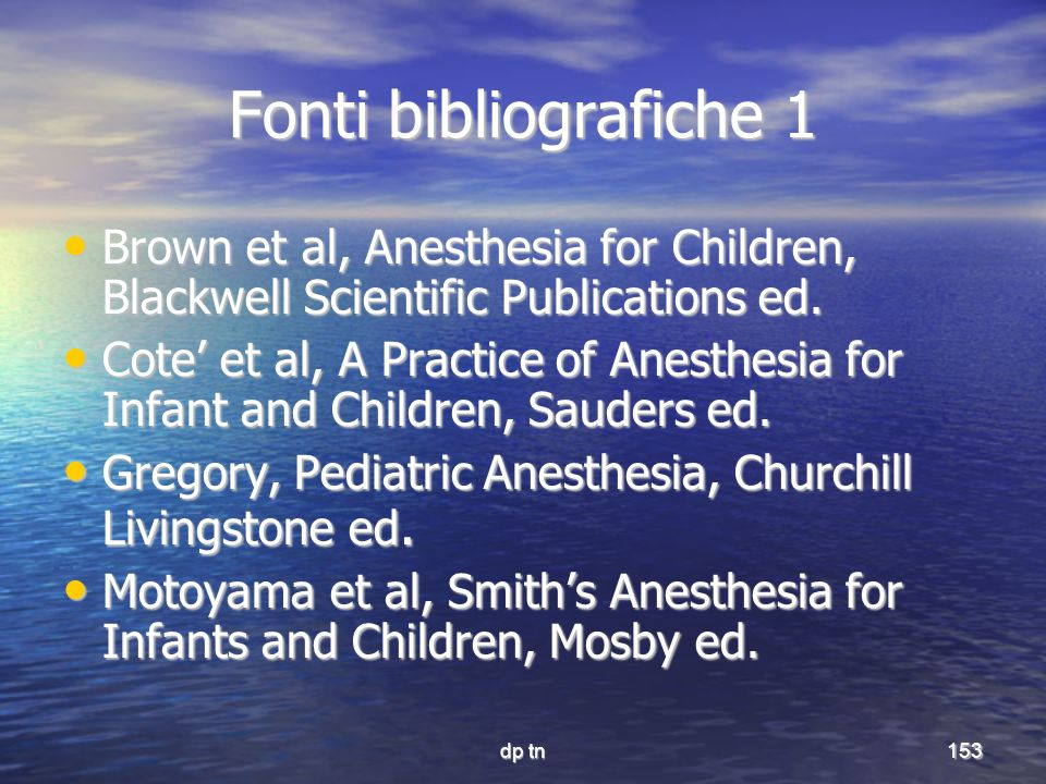 Fonti bibliografiche 1 Brown et al, Anesthesia for Children, Blackwell Scientific Publications ed.