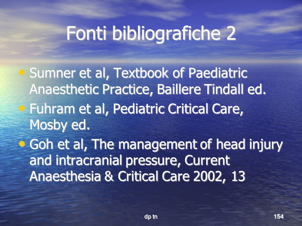 Fonti bibliografiche 2 Sumner et al, Textbook of Paediatric Anaesthetic Practice, Baillere Tindall ed.