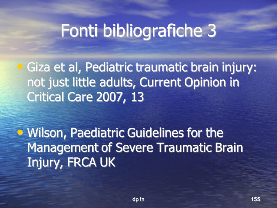 Fonti bibliografiche 3 Giza et al, Pediatric traumatic brain injury: not just little adults, Current Opinion in Critical Care 2007, 13.